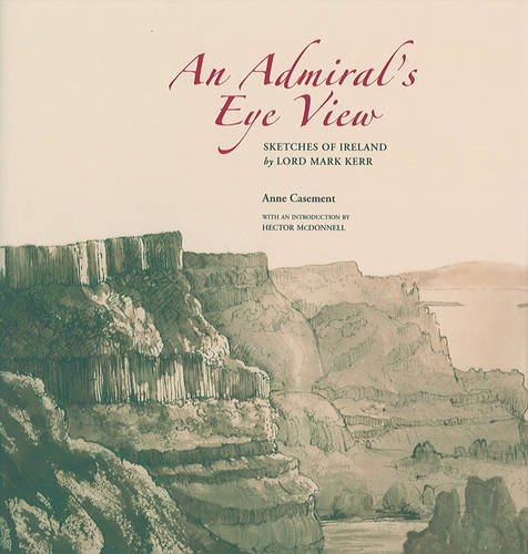 An Admiral's Eye View: Sketches of Ireland: Casement, Anne