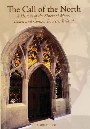 9781903688823: The Call of the North: A History of the Sisters of Mercy, Down and Connor Diocese, Ireland