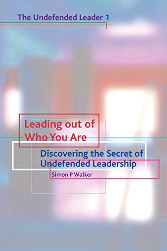 9781903689431: Leading Out of Who You Are: Discovering the Secret of Undefended Leadership