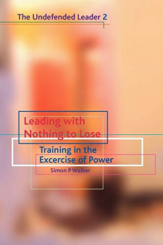 Leading with Nothing to Lose: Training in the Exercise of Power: Training in the Exercise of Powe...