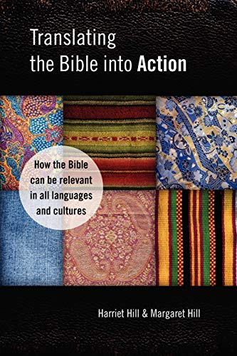 Translating the Bible Into Action: How the Bible Can Be Relevant in All Languages and Cultures: ...