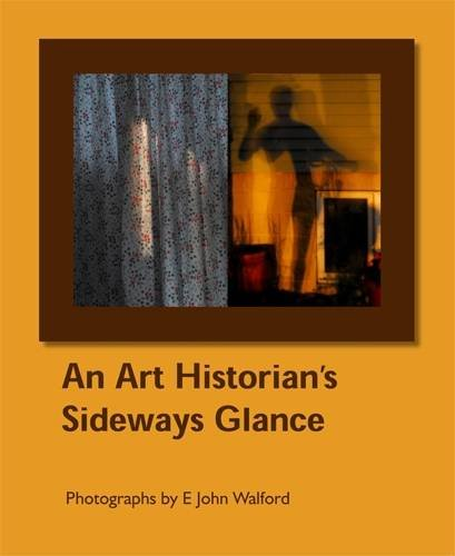 9781903689561: An Art Historian's Sideways Glance: Photographs by E John Walford (Visibilia)