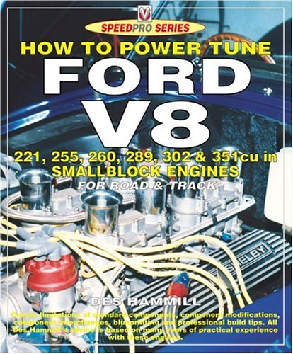 How to Build & Power Tune For V8 221, 255, 260, 289, 302 & 351cu in Smallblock Engines: ...