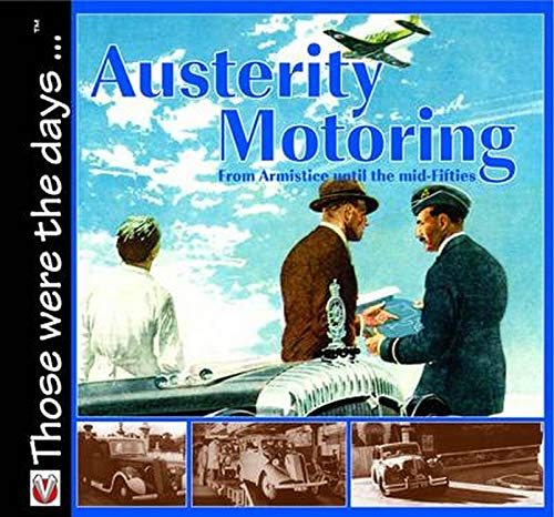 9781903706862: Austerity Motoring: From Armistice to the Mid-Fifties: Those wer e the Days