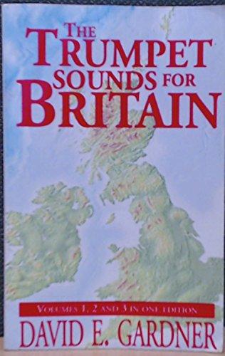 The Trumpet Sounds for Britain: Volumes 1,: Gardner, David E.