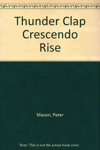 Thunder Clap Crescendo Rise (9781903746325) by Mason, Peter