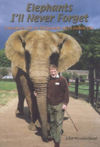 9781903747162: Elephants I'll Never Forget: A Keepers Life at Whipsnade and London Zoo