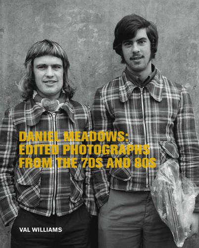 Daniel Meadows: Edited Photographs from the 70s: Val Williams