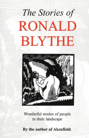 The Stories of Ronald Blythe: Wonderful Stories of People in Their Landscape (1903797195) by Blythe, Ronald