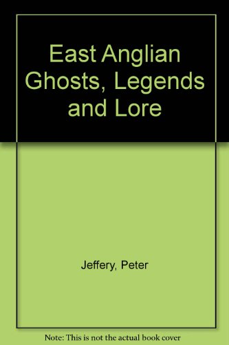 East Anglian Ghosts, Legends and Lore (9781903797747) by Jeffery, Peter