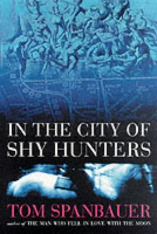 In the City of Shy Hunters; a Novel.: Tom Spanbauer