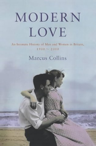 9781903809211: Modern Love: An Intimate History of Men and Women in Britain, 1900-2000