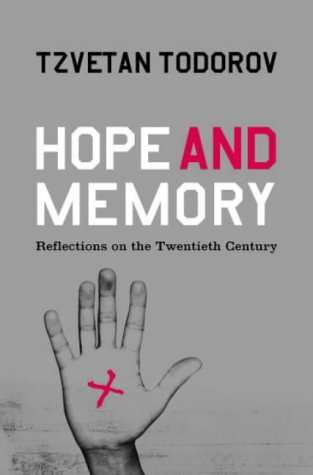 Hope and Memory: Lessons from the Twentieth Century: Todorov, Tzvetan