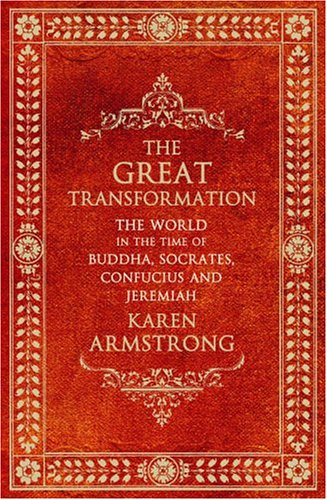 9781903809754: The Great Transformation: The World in the Time of Buddha, Socrates, Confucius and Jeremiah