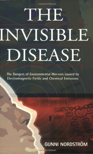 The Invisible Disease: The Dangers of Environmental Illnesses Caused by Electromagnetic Fields and ...