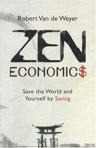9781903816783: Zen Economics: Save the World and Yourself by Saving