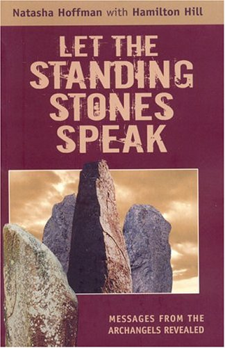 Let the Standing Stones Speak: Messages from the Archangels Revealed: Hoffman, Natasha