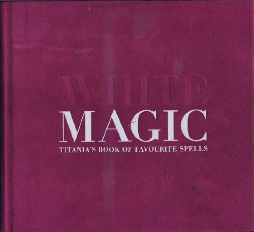 9781903845301: White Magic: Titania's Complete Book of Spells