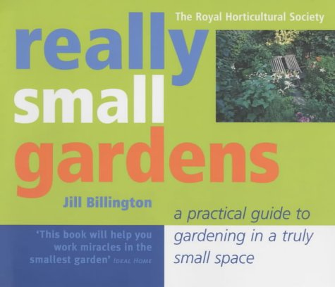 9781903845509: Really Small Gardens: A Practical Guide to Gardening in a Truly Small Space (The Royal Horticultural Society)