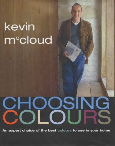 Choosing Colours: An Expert Choice of the Best Colours to Use in Your Home: McCloud, Kevin
