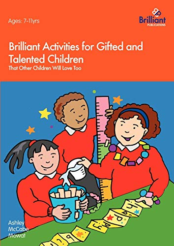 Brilliant Activities for Gifted and Talented Children That Other Children Will Love Too: Mowat, ...
