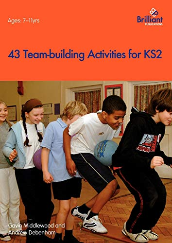 43 Team-Building Activities: For Key Stage 2: Middlewood, G.; Debenham, A.; Middlewood, Gavin
