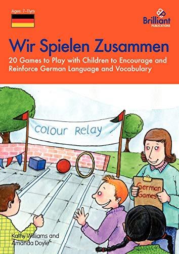 9781903853979: Wir Spielen Zusammen - 20 Games to Play with Children to Encourage and Reinforce German Language and Vocabulary