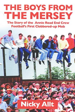 9781903854242: The Boys from the Mersey: The Story of the Annie Road End Crew: Football's First Clobbered-Up Mob: The Story of Liverpool's Annie Road End Crew Football's First Clobbered-up Mob