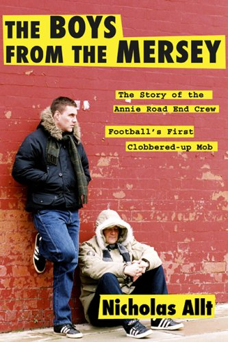 9781903854396: The Boys from the Mersey: The Story of Liverpool's Annie Road End Crew Football's First Clobbered-up Mob
