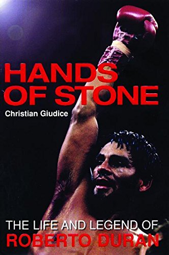 9781903854556: Hands of Stone: The Life And Legend of Roberto Duran