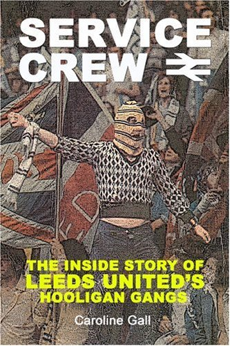9781903854723: Service Crew: The Inside Story of Leeds United's Hooligan Gangs