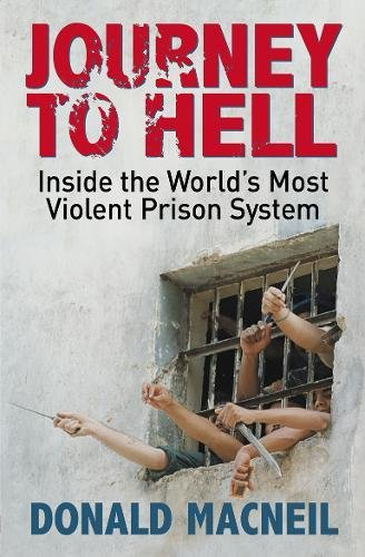 Journey to Hell: Inside the World's Most Violent Prison System: MacNeil, Donald
