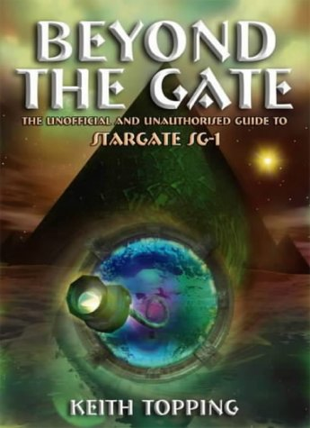 9781903889503: Beyond the Gate: The Unofficial and Unauthorized Guide to Startgate SG-1