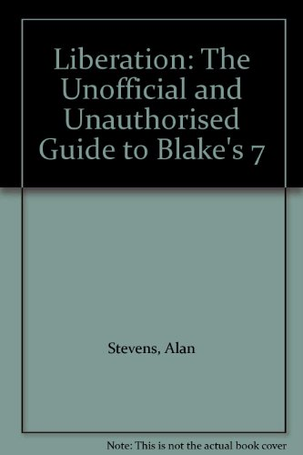 9781903889558: Liberation: The Unofficial and Unauthorised Guide to Blake's 7