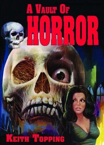 A Vault of Horror: A Book of 80 Great (and not so great) British Horror Movies from 1956-1974 (1903889588) by Topping, Keith