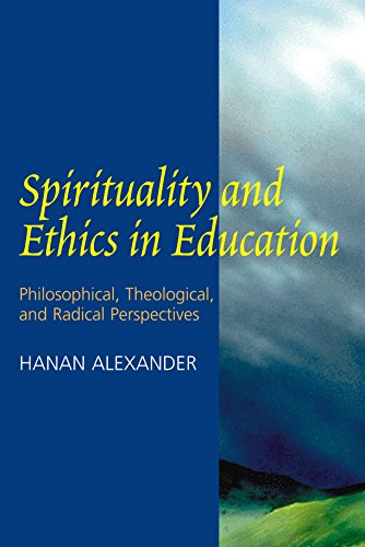 Spirituality and Ethics in Education: Philosophical, Theological and Radical Perspectives (...