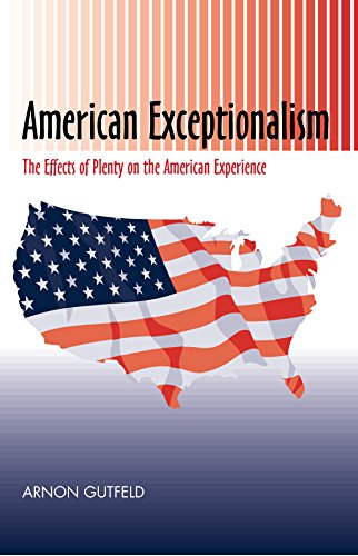 American Exceptionalism: The Effects of Plenty on the American Experience: Gutfeld, Arnon
