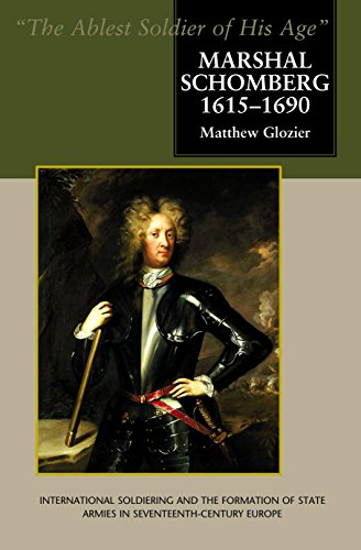 9781903900611: Marshal Schomberg 1615-1690: The Ablest Soldier of His Age, International Soldiering and the Formation of State Armies in Seventeenth-century Europe