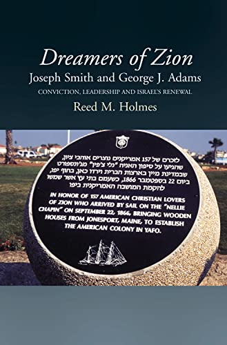 Dreamers of Zion, Joseph Smith and George J. Adams: Conviction, Leadership and Israel s Renewal (...