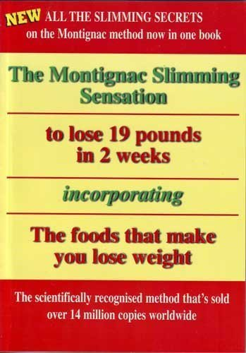 The Montignac Slimming Sensation to Lose 9 Kilos in 2 Weeks Incorporating the Foods That Make You ...