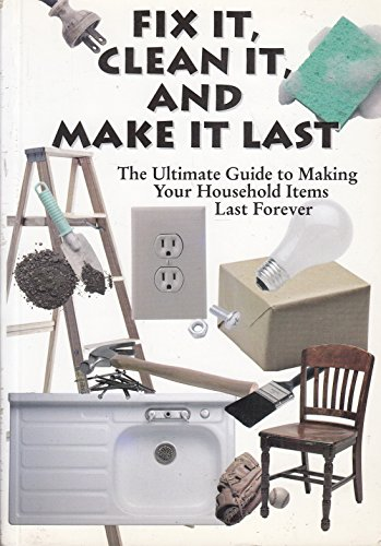 9781903904763: Fix It, Clean It, and Make It Last: The Ultimate Guide to Making Your Household Items Last Forever