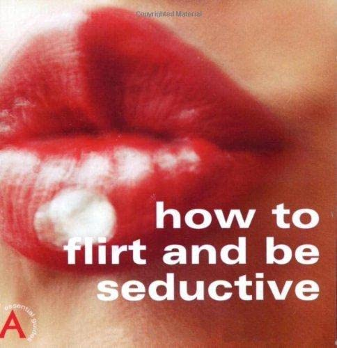 9781903906026: How to Flirt & Be Seductive (How to Guides)