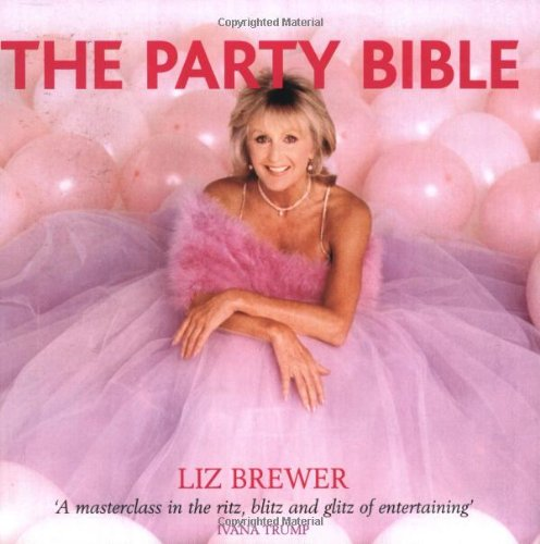 9781903906194: Liz Brewer's Partying Bible: A Master Class in the Ritz, Blitz and Glitz of Entertaining...