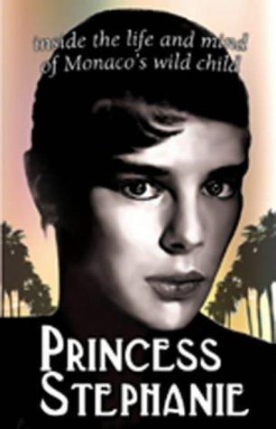 9781903906347: Monaco's Wild Child: Princess Stephanie First Ever Biography