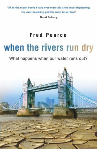 9781903919576: When The Rivers Run Dry: What Happens When Our Water Runs Out?