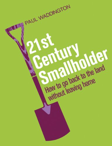 9781903919699: 21st Century Smallholder: From Window Boxes to Allotments: How to Go Back to the Land Without Leaving Home