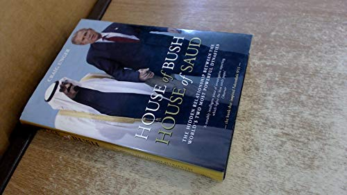 9781903933589: House of Bush, House of Saud: The Hidden Relationship Between the World's Two Most Powerful Dynasties