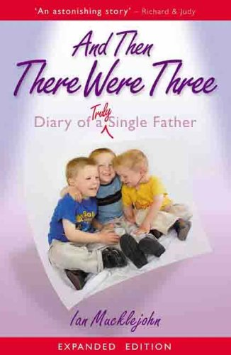 9781903933732: And Then There Were Three: Diary of a Truly Single Father