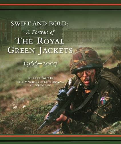 SWIFT AND BOLD - A PORTRAIT OF THE ROYAL GREEN JACKETS 1966 - 2007: Andrew Pringle