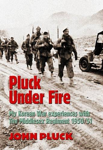 9781903953082: Pluck Under Fire: My Korean War Experiences with the Middlesex Regiment 1950/51